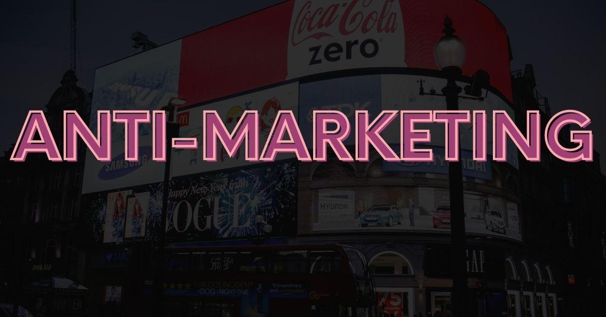 Anti Marketing